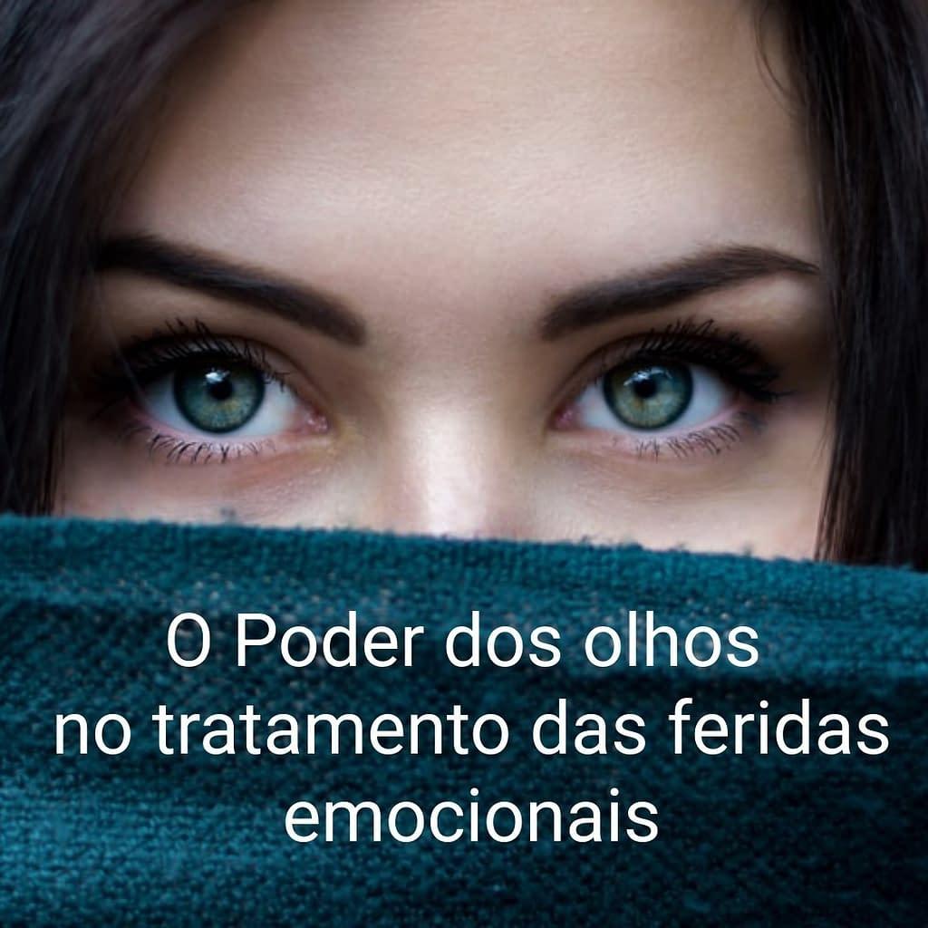 O pode dos olhos no tratamento das feridas emocionais